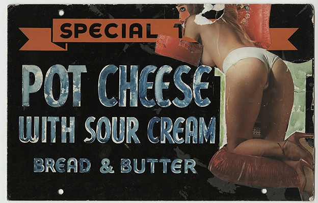 "collage with food sign that reads ""Special To-day: Pot cheese with sour cream bread & butter."" Part of the word To-day is obscured by a woman in lingerie with collaged face."