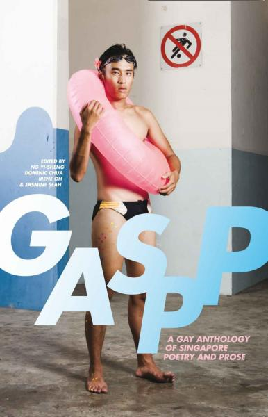 GASPP: A Gay Anthology of Singapore Poetry and Prose, edited by Ng Yi-Sheng et al