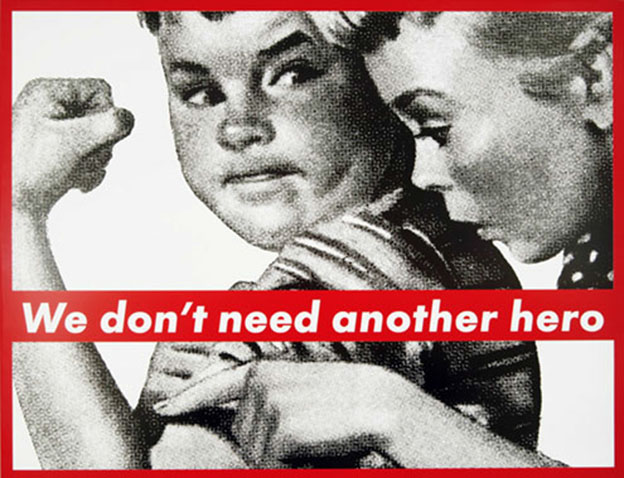 Barbara Kruger, 'We don't need another hero'