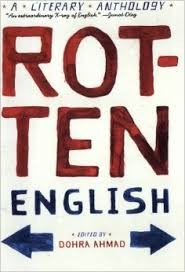 Dohra Ahmad's anthology Rotten English collects non-standard English writing